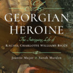 A Georgian Heroine by Joanne Major and Sarah Murden – Review