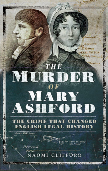 The Murder of Mary Ashford: The Crime That Changed English Legal History