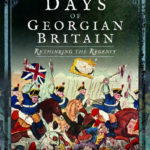 Dark Days of Georgian Britain: Rethinking the Regency by James Hobson – Review