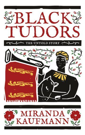 Black Tudors: The Untold Story by Miranda Kaufmann