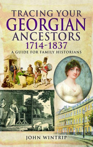 Tracing Your Georgian Ancestors 1714-1837: A Guide for Family Historians by John Wintrip